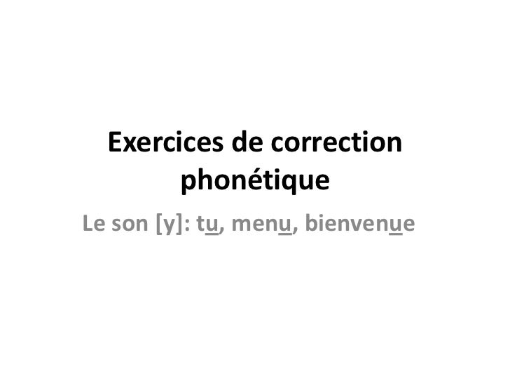 Exercices de correction phonétique<br />Le son [y]: tu, menu, bienvenue<br />
