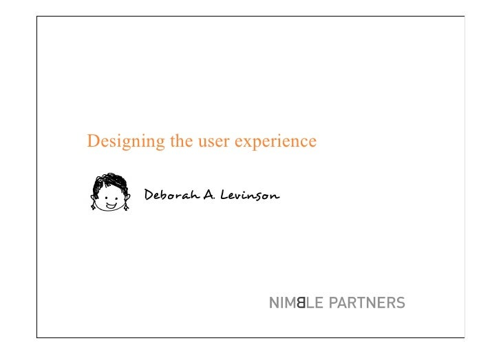 Designing the user experience         Deborah A. Levinson