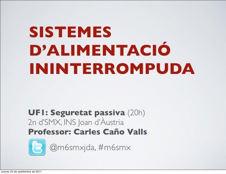 SISTEMES                     D'ALIMENTACIÓ                     ININTERROMPUDA                    UF1: Seguretat passiva (2...