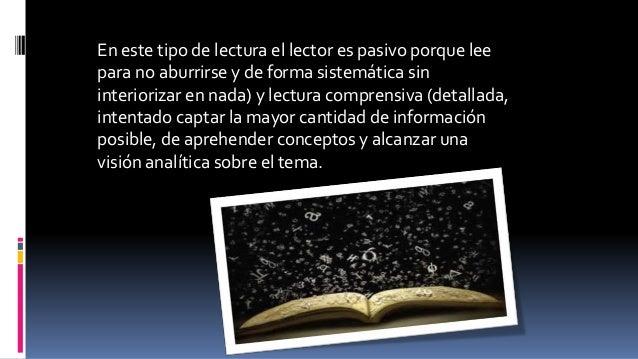 A su vez dentro de estas lecturas se incluyen la lectura literal (comprender los contenidos tal cual aparecen en el texto,...