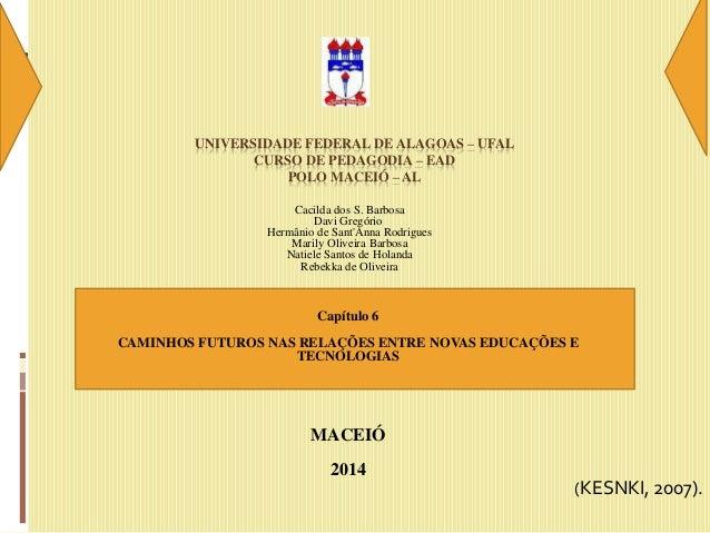 UNIVERSIDADE FEDERAL DE ALAGOAS – UFAL CURSO DE PEDAGODIA – EAD POLO MACEIÓ – AL Cacilda dos S. Barbosa Davi Gregório Herm...