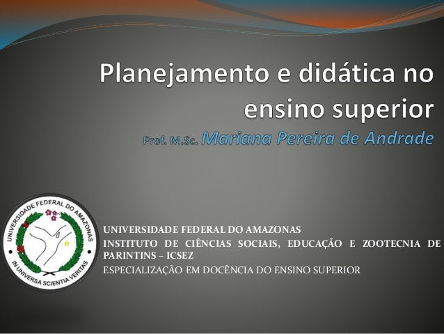 UNIVERSIDADE FEDERAL DO AMAZONAS  INSTITUTO DE CIÊNCIAS SOCIAIS, EDUCAÇÃO E ZOOTECNIA DE  PARINTINS – ICSEZ  ESPECIALIZAÇÃ...