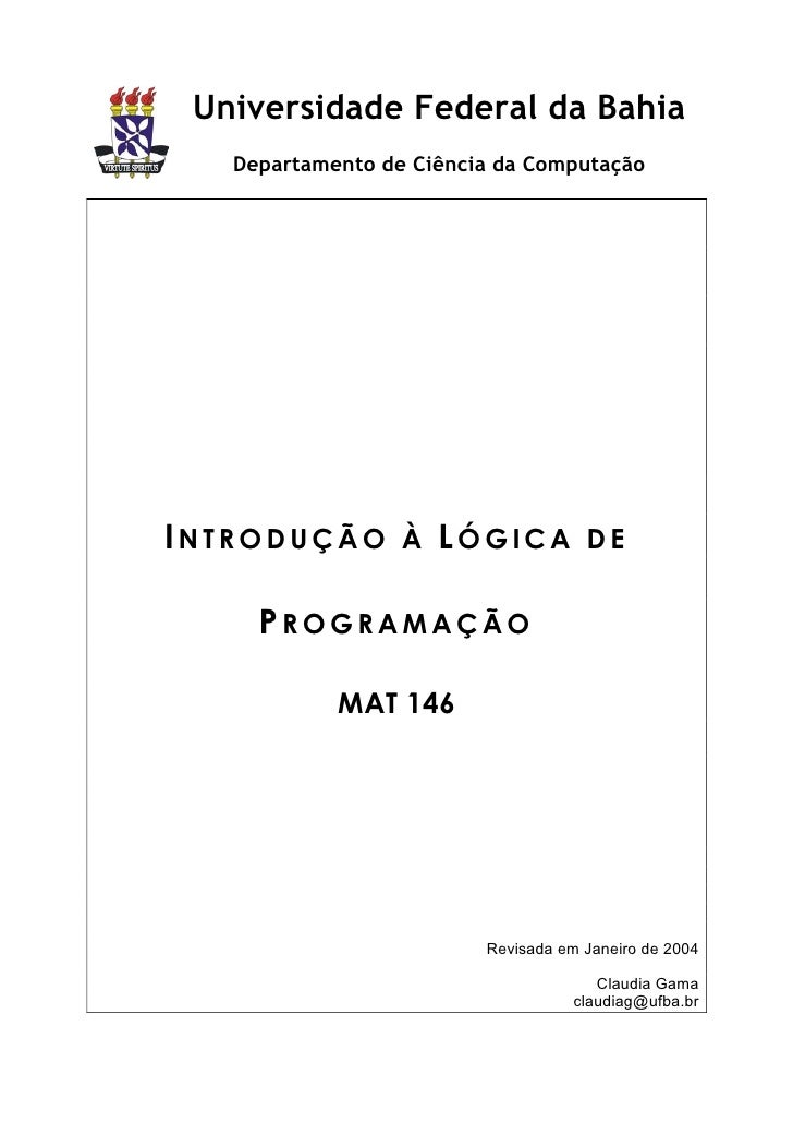 Universidade Federal da Bahia    Departamento de Ciência da Computação     INTRODUÇÃO À LÓGICA DE       PROGRAMAÇÃO       ...