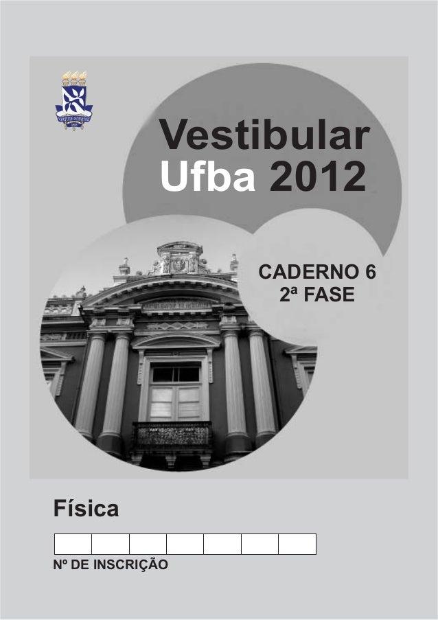 Vestibular             Ufba 2012                  CADERNO 6                   2ª FASEFísicaNº DE INSCRIÇÃO
