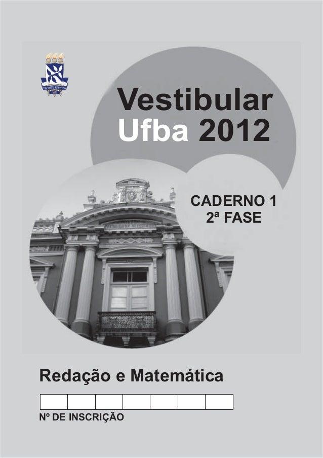 Vestibular             Ufba 2012                  CADERNO 1                   2ª FASERedação e MatemáticaNº DE INSCRIÇÃO