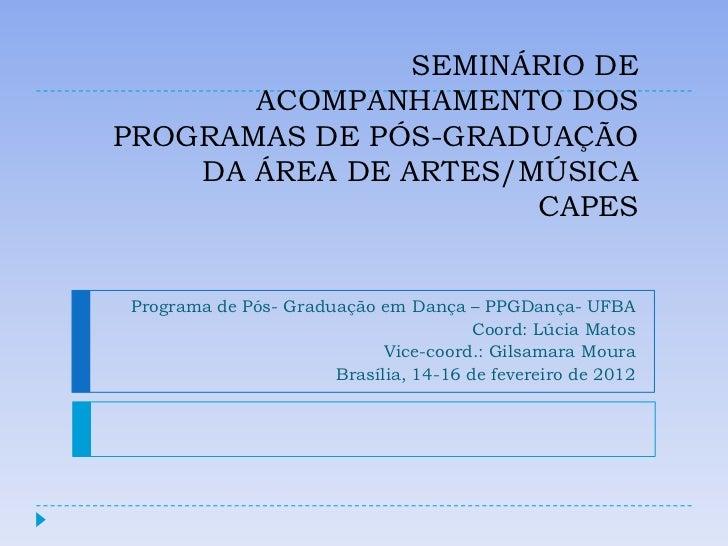 SEMINÁRIO DE       ACOMPANHAMENTO DOSPROGRAMAS DE PÓS-GRADUAÇÃO    DA ÁREA DE ARTES/MÚSICA                      CAPESProgr...