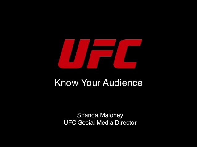 Know Your Audience Shanda Maloney UFC Social Media Director