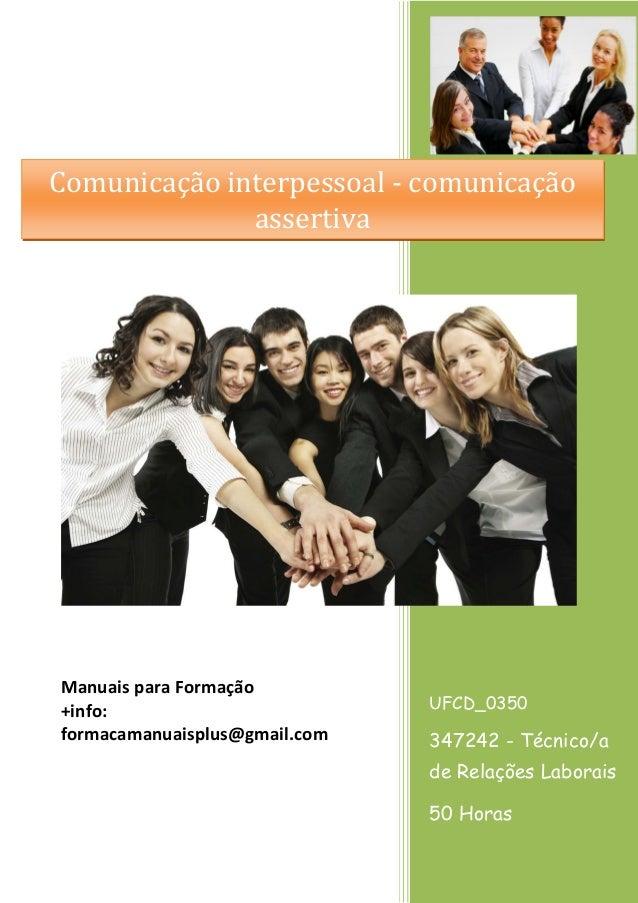 Comunicação interpessoal - comunicação assertiva  Manuais para Formação +info: formacamanuaisplus@gmail.com  UFCD_0350  34...