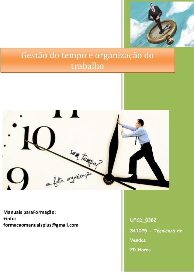 Gestão do tempo e organização do trabalho  Manuais paraFormação: +info: formacaomanuaisplus@gmail.com  UFCD_0382 341025 - ...