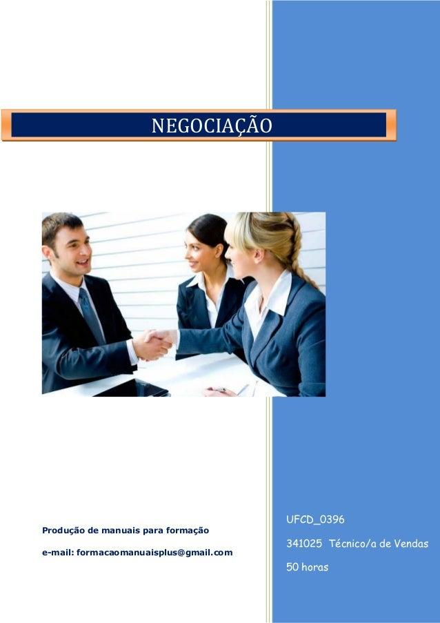 UFCD_0396 341025 Técnico/a de Vendas 50 horas Produção de manuais para formação e-mail: formacaomanuaisplus@gmail.com NEGO...