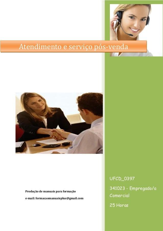UFCD_0397 341023 - Empregado/a Comercial 25 Horas Produção de manuais para formação e-mail: formacaomanuaisplus@gmail.com ...