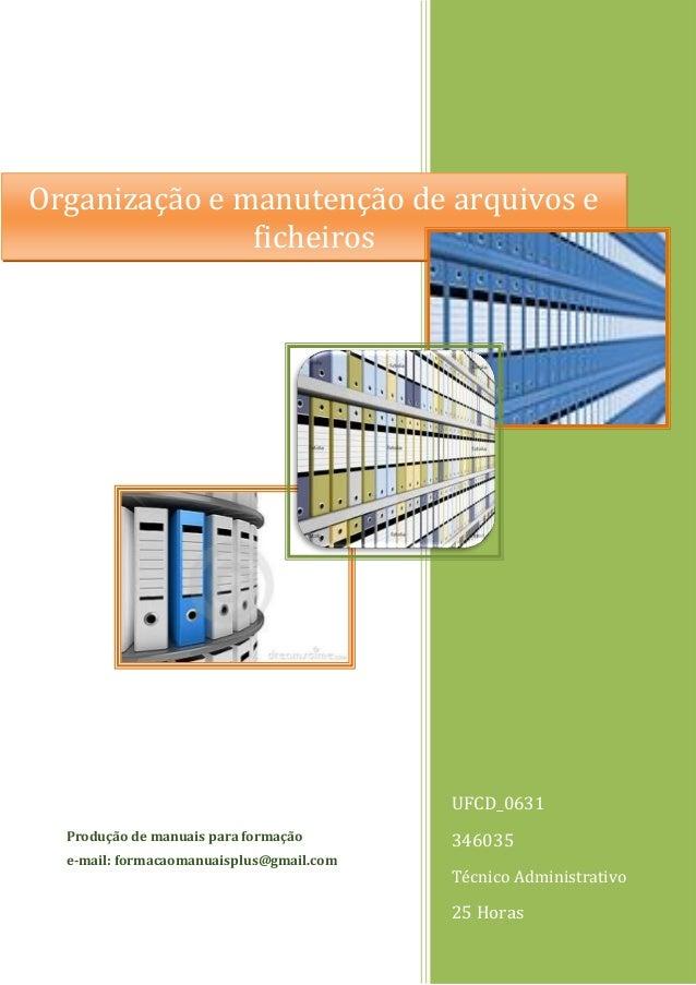 UFCD_0631 346035 Técnico Administrativo 25 Horas Produção de manuais para formação e-mail: formacaomanuaisplus@gmail.com O...