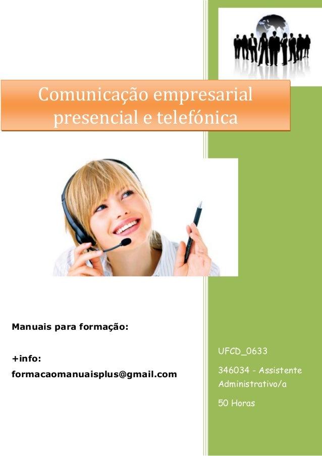 Comunicação empresarial presencial e telefónica  Manuais para formação: +info: formacaomanuaisplus@gmail.com  UFCD_0633 34...