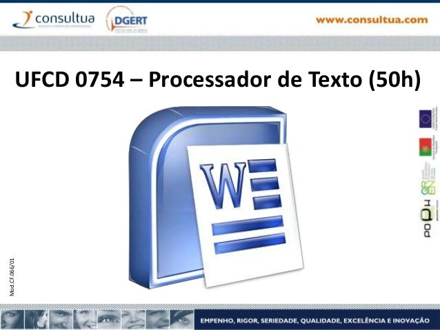 Mod.CF.066/01  UFCD 0754 – Processador de Texto (50h)