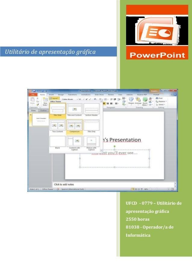 Utilitário de apresentação gráfica  UFCD - 0779 – Utilitário de apresentação gráfica  2550 horas  81038 - Operador/a de In...