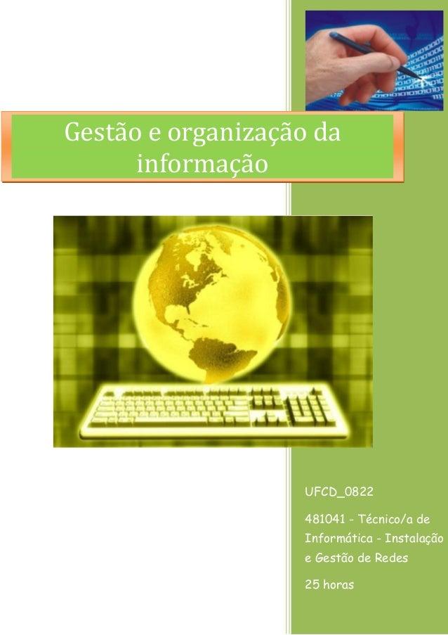 UFCD_0822  481041 - Técnico/a de Informática - Instalação e Gestão de Redes  25 horas  Gestão e organização da informação