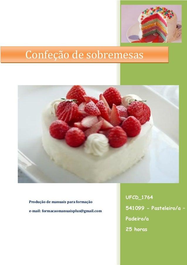 UFCD_1764 541099 - Pasteleiro/a – Padeiro/a 25 horas Produção de manuais para formação e-mail: formacaomanuaisplus@gmail.c...