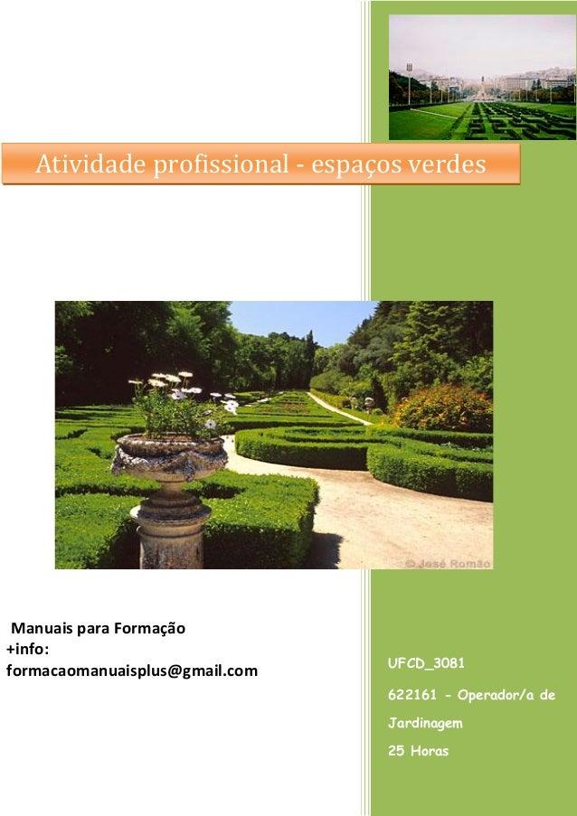 Atividade profissional - espaços verdes  Manuais para Formação +info: formacaomanuaisplus@gmail.com  UFCD_3081 622161 - Op...