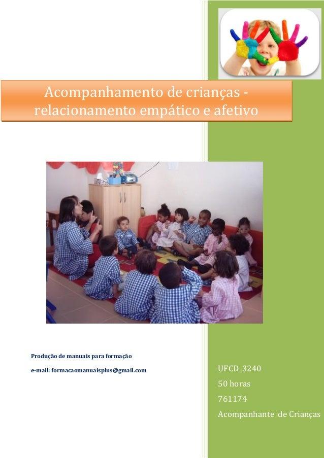 UFCD_3240  50 horas  761174  Acompanhante de Crianças  Produção de manuais para formação  e-mail: formacaomanuaisplus@gmai...