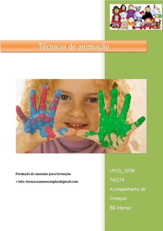 UFCD_3258 761174 Acompanhante de Crianças 50 Horas Produção de manuais para formação + info: formacaomanuaisplus@gmail.com...