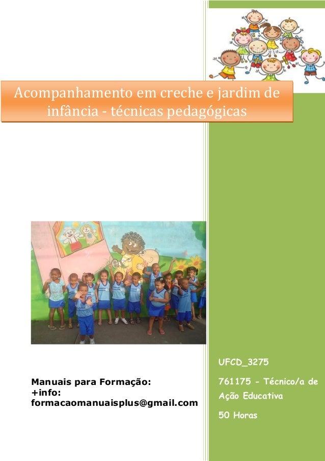 Acompanhamento em creche e jardim de infância - técnicas pedagógicas  UFCD_3275 Manuais para Formação: +info: formacaomanu...