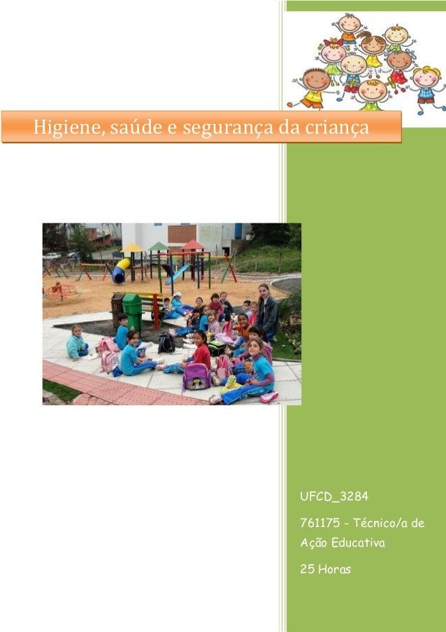 UFCD_3284  761175 - Técnico/a de Ação Educativa  25 Horas  Higiene, saúde e segurança da criança