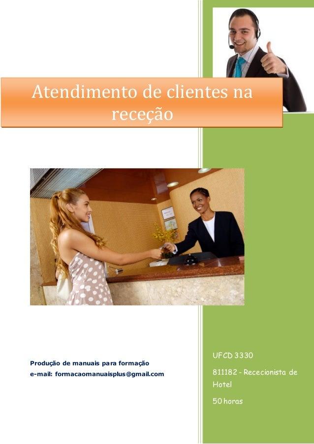 UFCD 3330 811182 - Rececionista de Hotel 50 horas Produção de manuais para formação e-mail: formacaomanuaisplus@gmail.com ...