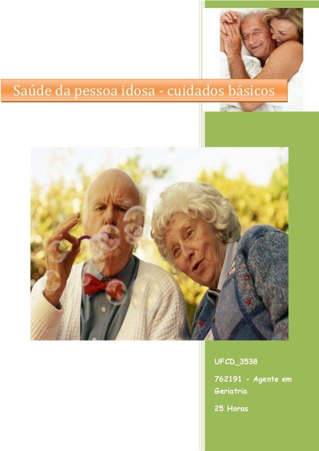UFCD_3538  762191 - Agente em Geriatria  25 Horas  Saúde da pessoa idosa - cuidados básicos