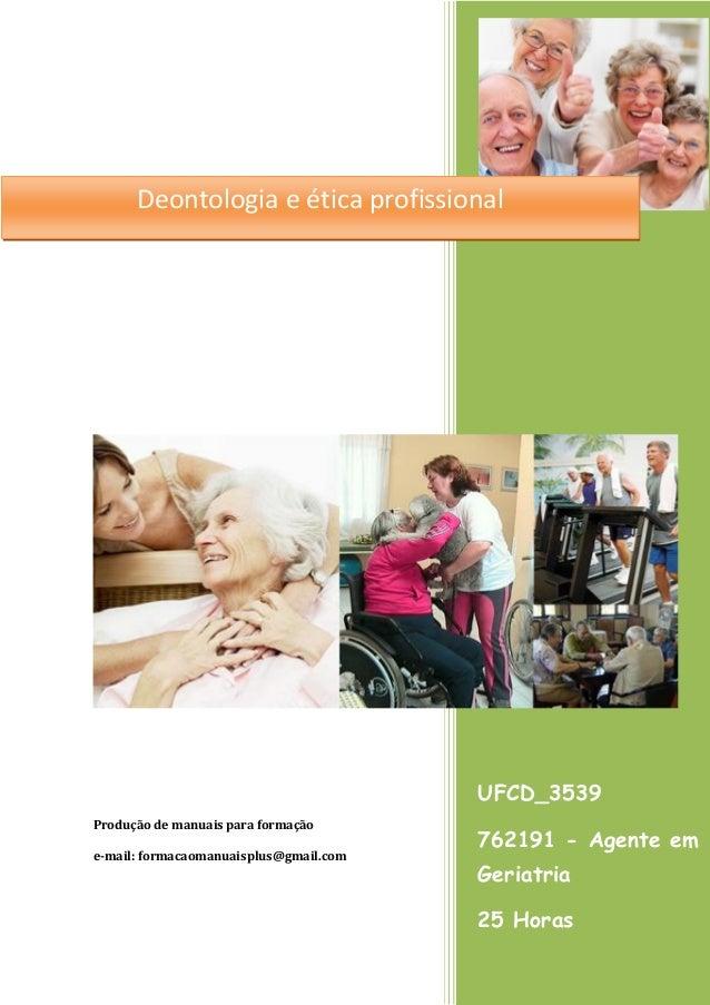 UFCD_3539  762191 - Agente em Geriatria  25 Horas  Produção de manuais para formação  e-mail: formacaomanuaisplus@gmail.co...
