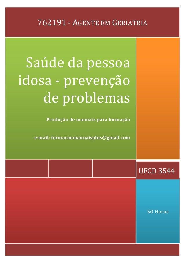 50 Horas  UFCD 3544  Saúde da pessoa idosa - prevenção de problemas  Produção de manuais para formação  e-mail: formacaoma...