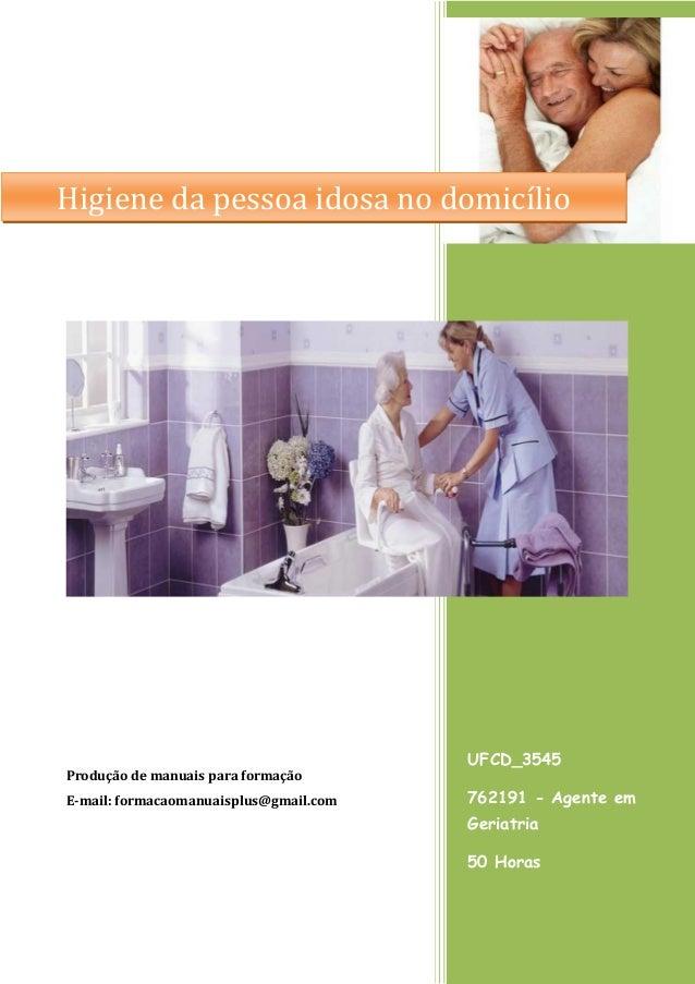 UFCD_3545  762191 - Agente em Geriatria  50 Horas  Produção de manuais para formação  E-mail: formacaomanuaisplus@gmail.co...