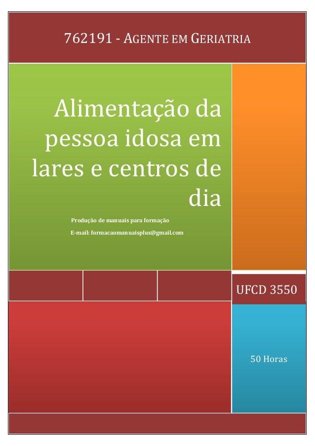 50 Horas UFCD 3550 Alimentação da pessoa idosa em lares e centros de dia Produção de manuais para formação E-mail: formaca...