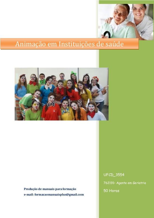 UFCD_3554 762191– Agente em Geriatria 50 Horas Produção de manuais para formação e-mail: formacaomanuaisplus@gmail.com Ani...