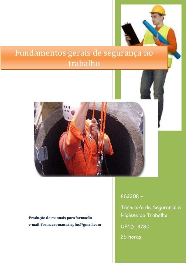 862208 – Técnico/a de Segurança e Higiene do Trabalho UFCD_3780 25 horas Produção de manuais para formação e-mail: formaca...