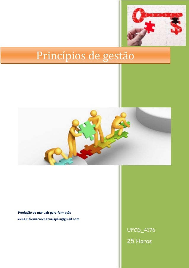 UFCD_4176 25 Horas Produção de manuais para formação e-mail: formacaomanuaisplus@gmail.com Princípios de gestão