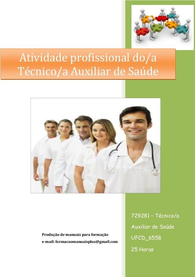 729281 – Técnico/a Auxiliar de Saúde  UFCD_6558  25 Horas  Produção de manuais para formação  e-mail: formacaomanuaisplus@...
