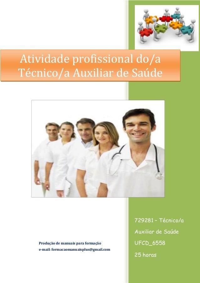 729281 – Técnico/a Auxiliar de Saúde UFCD_6558 25 horas Produção de manuais para formação e-mail: formacaomanuaisplus@gmai...