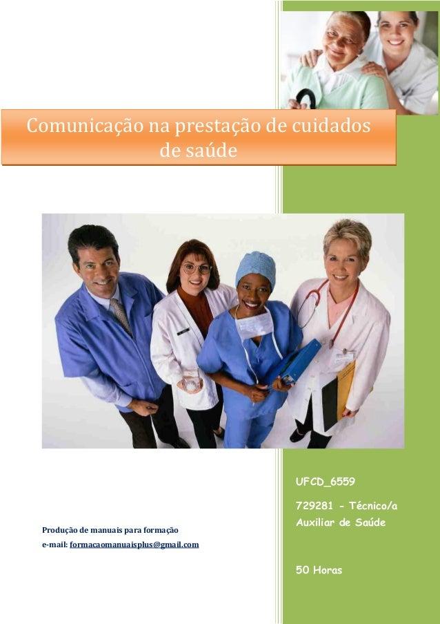 UFCD_6559 729281 - Técnico/a Auxiliar de Saúde 50 Horas 50 Horas Produção de manuais para formação e-mail: formacaomanuais...