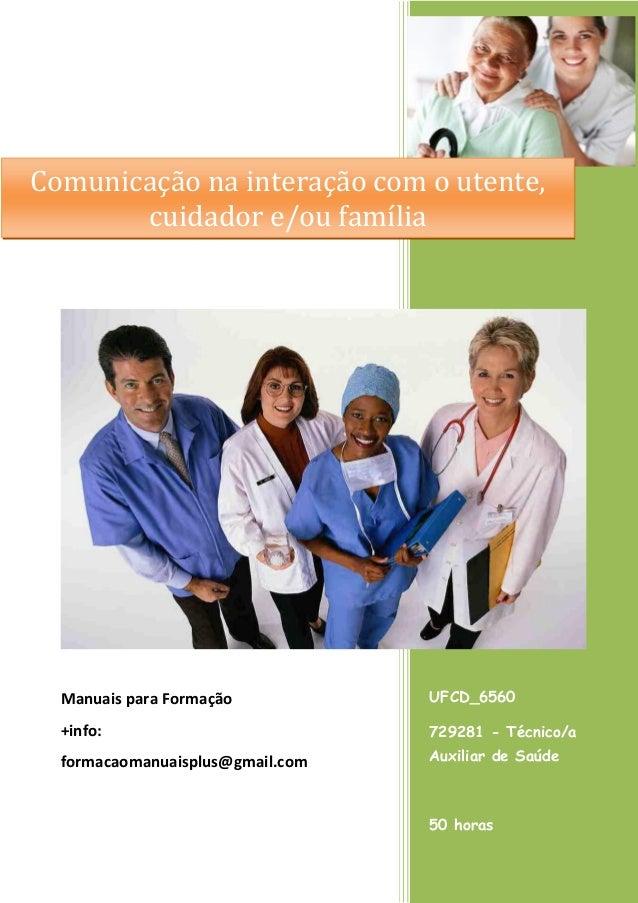 Comunicação na interação com o utente, cuidador e/ou família  Manuais para Formação  UFCD_6560  +info:  729281 - Técnico/a...