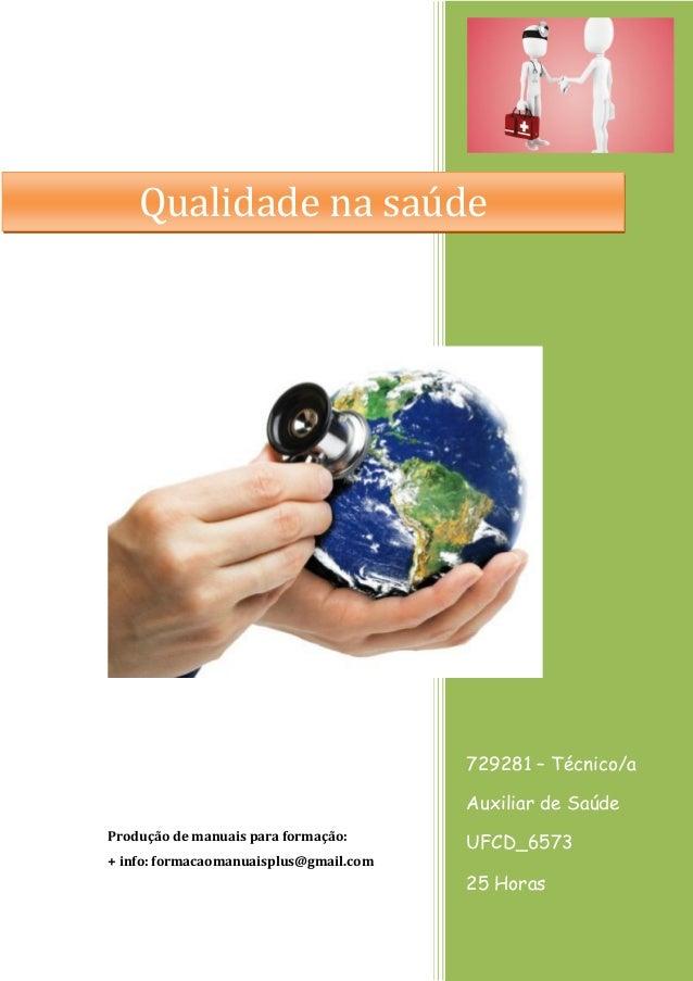 729281 – Técnico/a Auxiliar de Saúde UFCD_6573 25 Horas Produção de manuais para formação: + info: formacaomanuaisplus@gma...