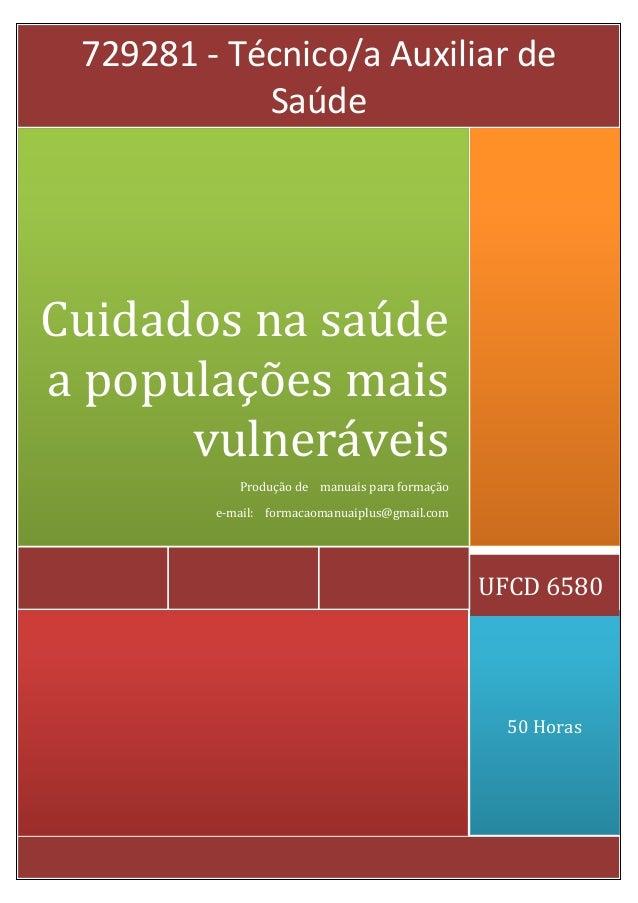 50 Horas UFCD 6580 Cuidados na saúde a populações mais vulneráveis Produção de manuais para formação e-mail: formacaomanua...