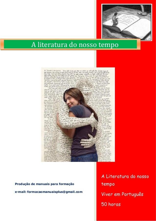 A Literatura do nosso tempo  Viver em Português  50 horas  Produção de manuais para formação  e-mail: formacaomanuaisplus@...