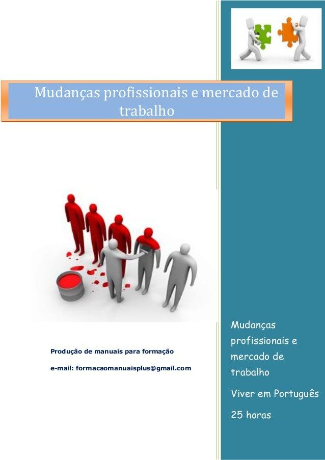 Mudanças profissionais e mercado de trabalho Viver em Português 25 horas Produção de manuais para formação e-mail: formaca...