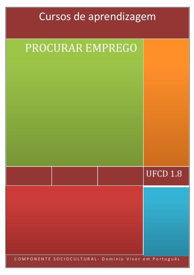 COMPONENTE SOCIOCULTURAL- Domínio Viver em Português  UFCD 1.8  PROCURAR EMPREGO  Cursos de aprendizagem