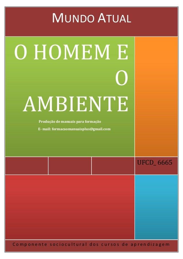 Componente sociocultural dos cursos de aprendizagem  UFCD_ 6665  O HOMEM E O AMBIENTE  Produção de manuais para formação  ...