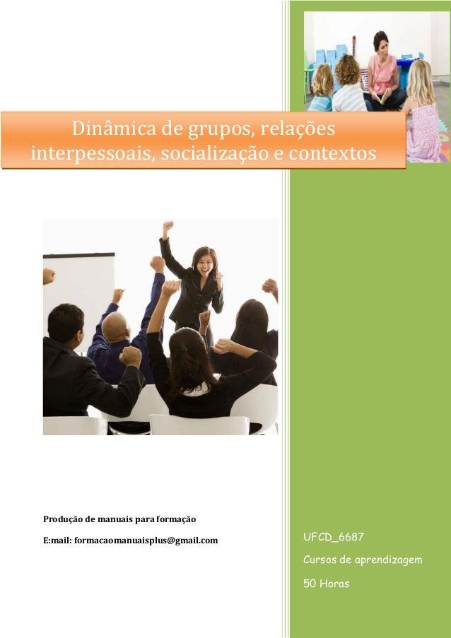 UFCD_6687 Cursos de aprendizagem 50 Horas Produção de manuais para formação E:mail: formacaomanuaisplus@gmail.com Dinâmica...