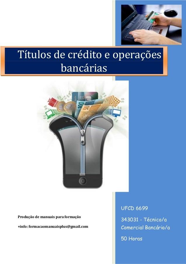 UFCD 6699 343031 - Técnico/a Comercial Bancário/a 50 Horas Produção de manuais para formação +info: formacaomanuaisplus@gm...