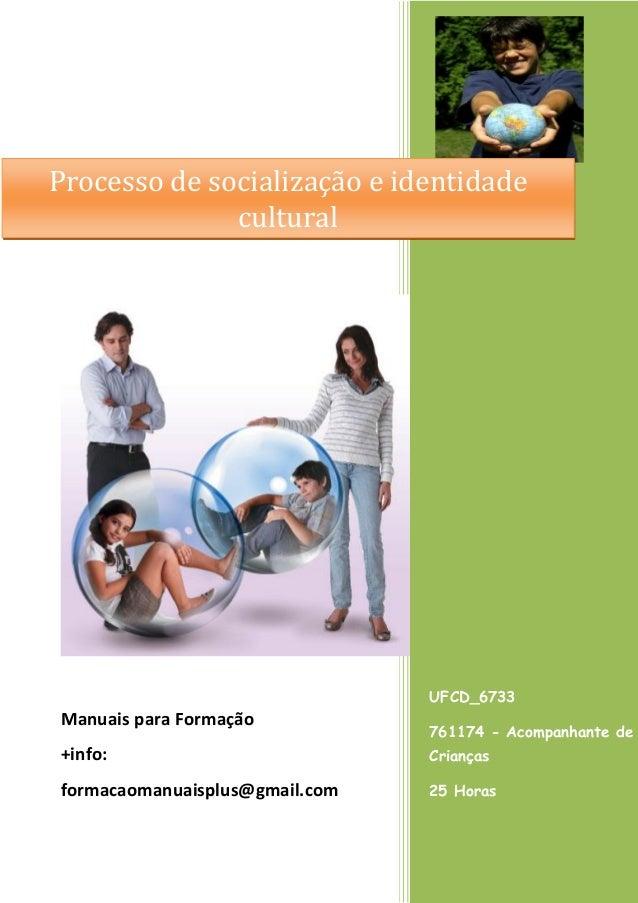 Processo de socialização e identidade cultural  UFCD_6733  Manuais para Formação  761174 - Acompanhante de  +info:  Crianç...