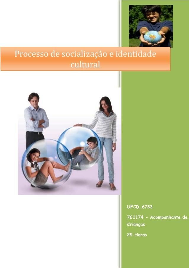 UFCD_6733  761174 - Acompanhante de Crianças  25 Horas  Processo de socialização e identidade cultural