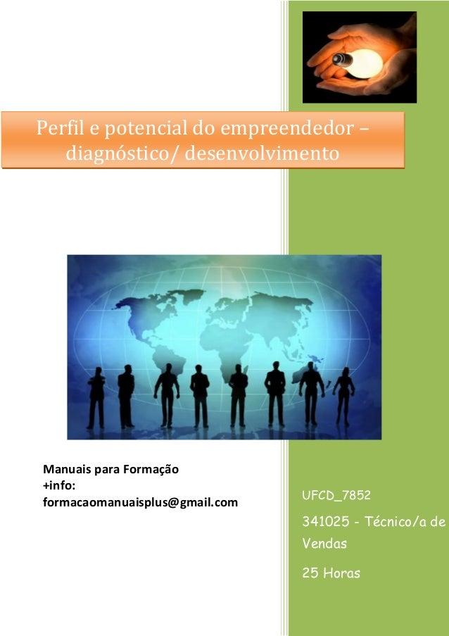 Perfil e potencial do empreendedor – diagnóstico/ desenvolvimento  Manuais para Formação +info: formacaomanuaisplus@gmail....